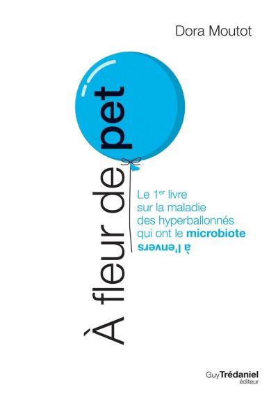 À fleur de pet - Le 1er livre sur la maladie des hyperballonnés qui ont le microbiote à l'envers - 9782813221506 - 15,99 €