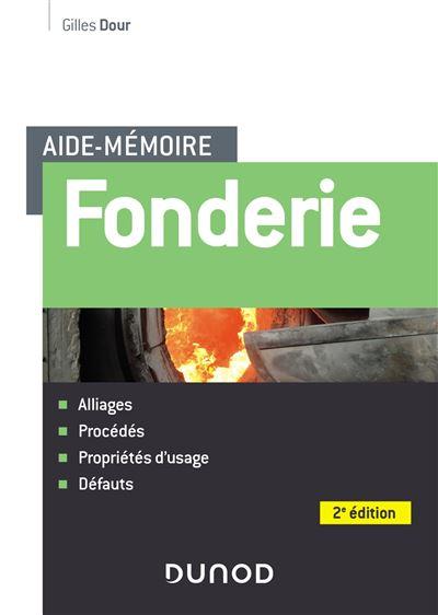 Aide-mémoire - Fonderie - 2e éd - Alliages - Procédés - Propriétés d'usage - Défauts