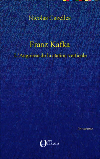 Franz Kafka, L'angoisse de la station verticale