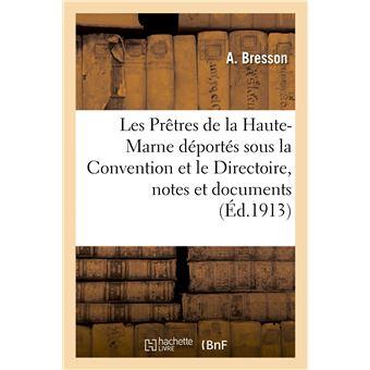 Les Prêtres de la Haute-Marne déportés sous la Convention et le Directoire, notes et documents