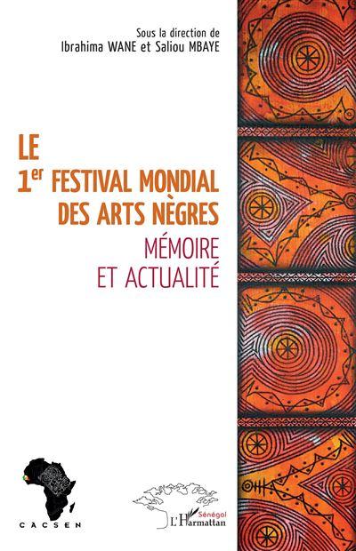 Le 1er festival mondial des Arts nègres Mémoire et actualité - broché -  Ibrahima Wane, Saliou Mbaye - Achat Livre | fnac