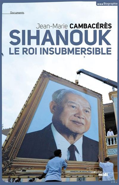 Sihanouk, le roi insubmersible - 9782749131450 - 14,99 €