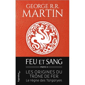 Feu Et Sang Les Origines De Game Of Thrones Tome 2 Le Regne Des Targaryen