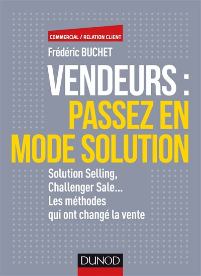 Vendeurs : passez en mode solution - Solution selling, challenger sale...