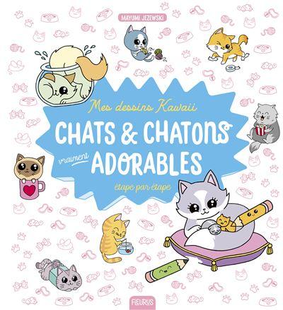 Mes Dessins Kawaii Chats Et Chatons Vraiment Adorables Cartonne Mayumi Jezewski Achat Livre Ou Ebook Fnac