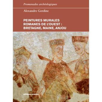 Peintures Murales Romanes De L Ouest Bretagne Maine Anjou Broche Alexandre Gordine Achat Livre Fnac