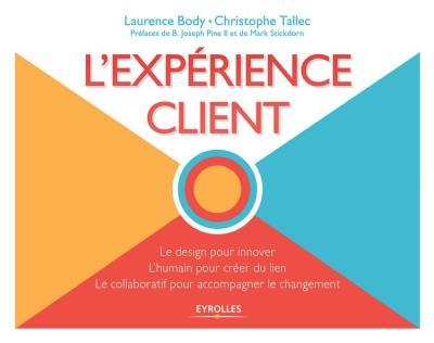 L'expérience client - le design pour innover, l'humain pour créer du lien, le collaboratif pour accompagner le changement - 9782212322453 - 26,99 €