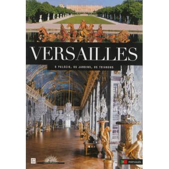 Versailles : le château, le parc, le domaine de Trianon