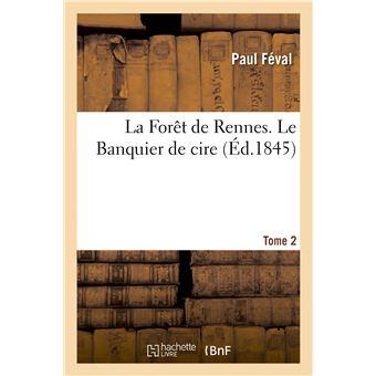 La Forêt de Rennes. Le Banquier de cire