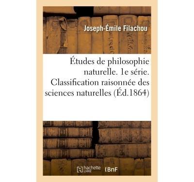 Études de philosophie naturelle. Classification raisonnée des sciences naturelles Série 10