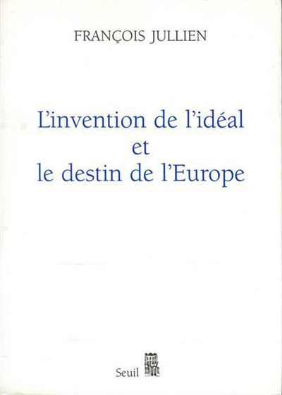 L'Invention de l'idéal et le Destin de l'Europe. Ou