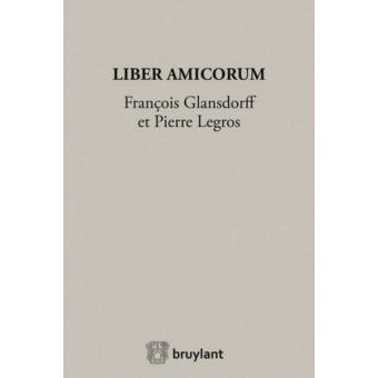 Liber Amicorum François Glansdorff et Pierre Legros