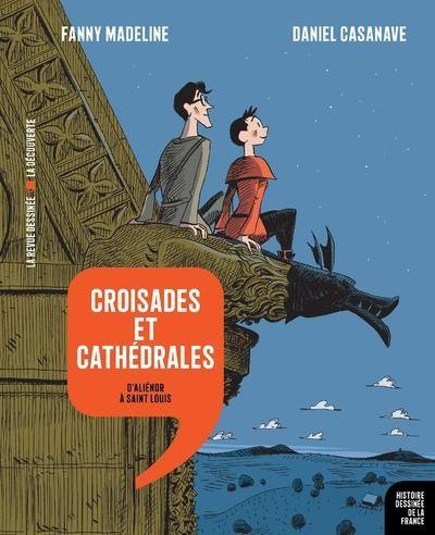 Croisades et cathédrales - D'Aliénor à Saint Louis