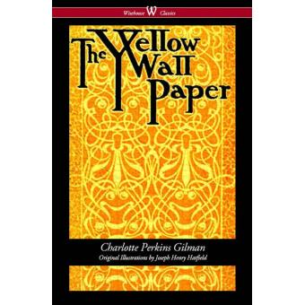 The Yellow Wallpaper Wisehouse Classics First 1892 Edition With