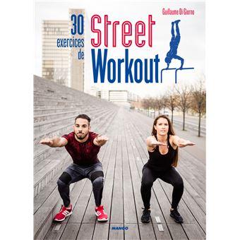 30 exercices de Street Workout Pour se muscler en extérieur - relié - Guillaume Di Giorno ...