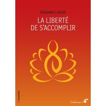 La liberté de s'accomplir - Edouard Stacke