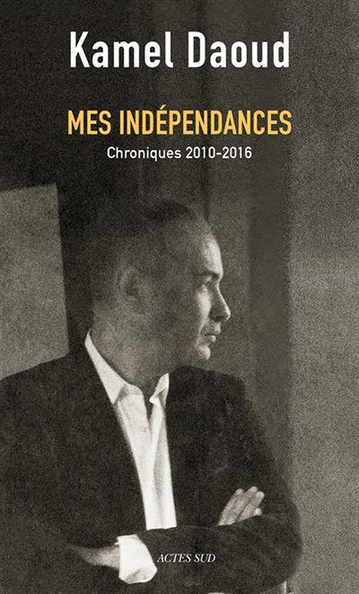 """Résultat de recherche d'images pour """"kamel daoud mes indépendances"""""""