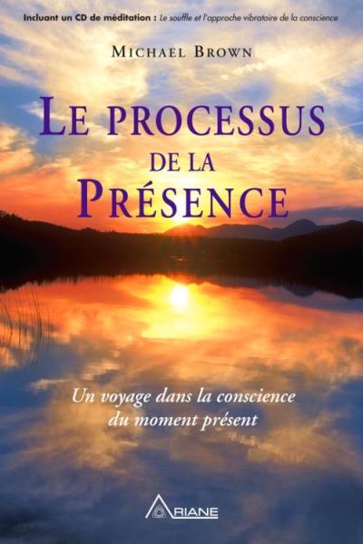 Le processus de la présence - Un voyage dans la conscience du moment présent - 9782896261888 - 16,99 €