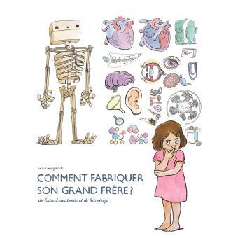 Comment fabriquer son grand frère : un livre d'anatomie et de bricolage