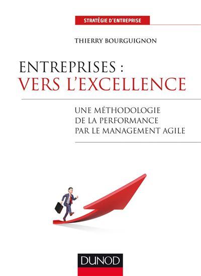 Entreprises : vers l'excellence - Une méthodologie de la performance par le management agile