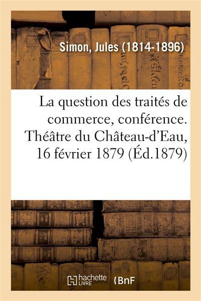 La question des traités de commerce, conférence. Théâtre du Château-d'Eau, 16 février 1879