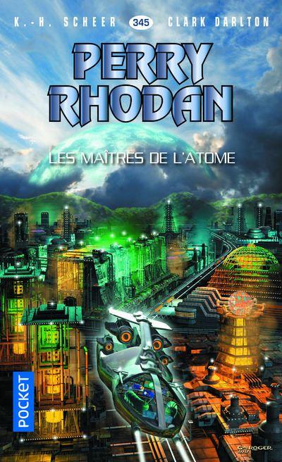 Perry Rhodan - Tome 345 : Perry Rhodan - numéro 345 Les Maîtres de l'atome