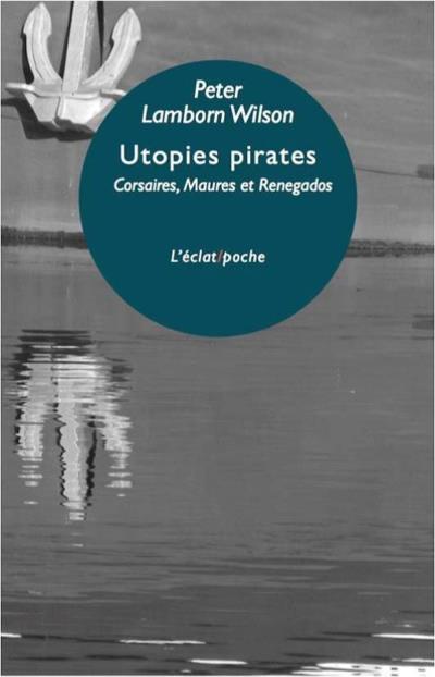 Utopies pirates - Corsaires maures et Renegados d'Europe