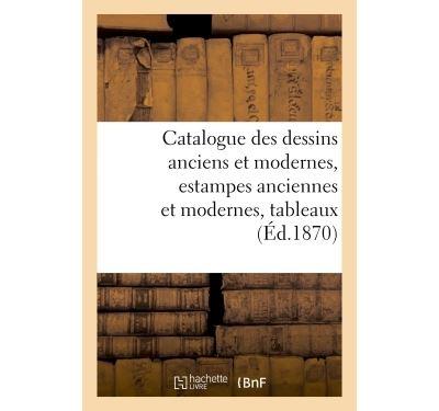 Catalogue des dessins anciens et modernes, estampes anciennes et modernes, tableaux,