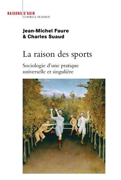 La Raison des sports. Sociologie d'une pratique universelle et singulière