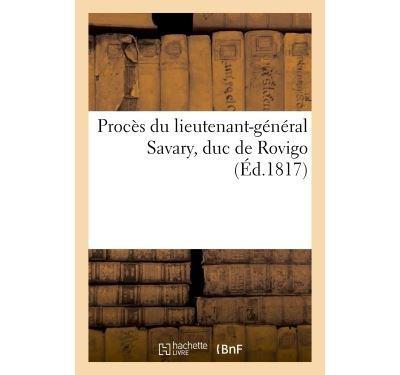 Procès du lieutenant-général Savary, duc de Rovigo