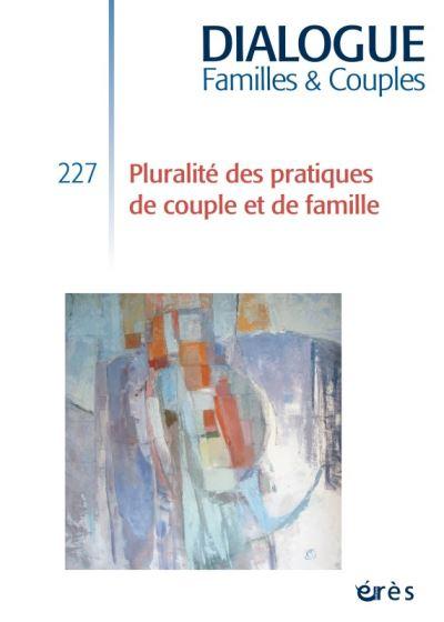 Dialogue 227 - pluralité des pratiques de couple et de famille
