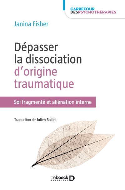 Dépasser la dissociation d'origine traumatique - Soi fragmenté et aliénation interne - 9782807328099 - 30,99 €
