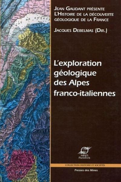 L'exploration géologique des Alpes franco-italiennes