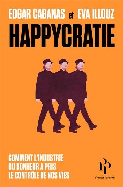 Happycratie - Comment l'industrie du bonheur a pris le contrôle de nos vies - 9791094841778 - 11,99 €