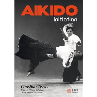 Aïkido Initiation - broché - Christian Tissier - Achat Livre   fnac c016fb044ce