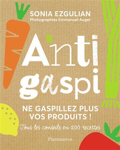 Cuisine Anti-Gaspi Ne Gaspillez Plus Vos Produits ! - Broché