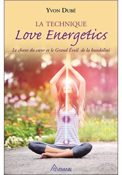 La technique Love Energetics - Le chant du coeur et le Grand Eveil de la kundalini