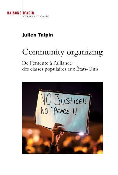 Community Organizing. De l'émeute à l'alliance des classes populaires aux Etats-Unis