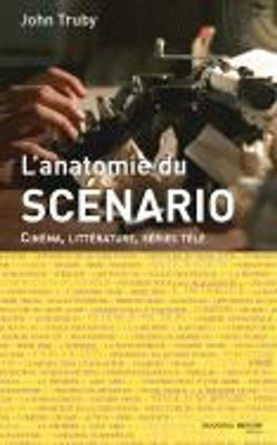 Anatomie du scénario - Cinéma, littérature, séries télé - 9782365831307 - 18,99 €