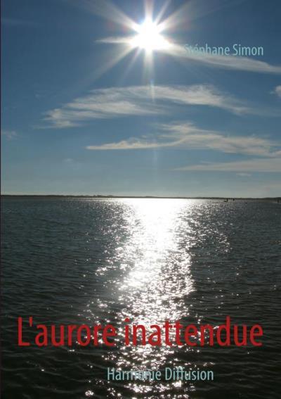 L'aurore inattendue - Harmonie Diffusion - 9782322024407 - 9,99 €