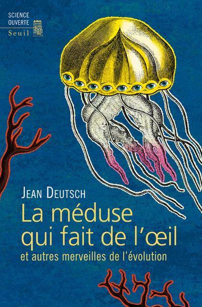 La méduse qui fait de l'oeil et autres merveilles de l'évolution