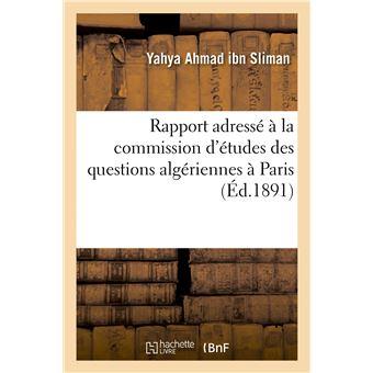 Rapport adressé à la commission d'études des questions algériennes à Paris