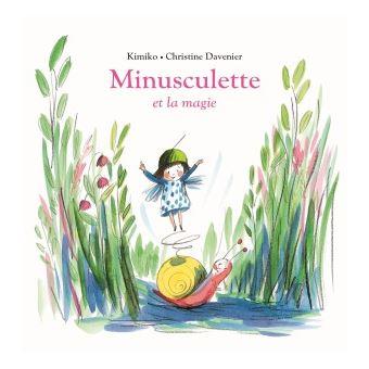 Minusculette et la magie - cartonné - Kimiko, Christine