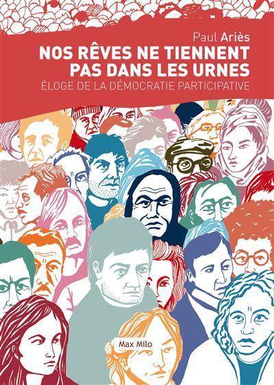 Nos rêves ne tiennent pas dans les urnes - Eloge de la démocratie participative