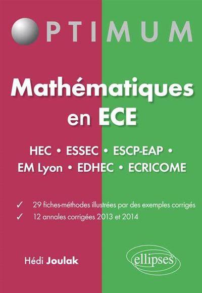 Mathématiques en ECE (HEC•ESSEC•ESCP-EAP•EMLyon•EDHEC•ECRICOME) 29 fiches-méthodes - 12 annales corrigées 2013 et 2014