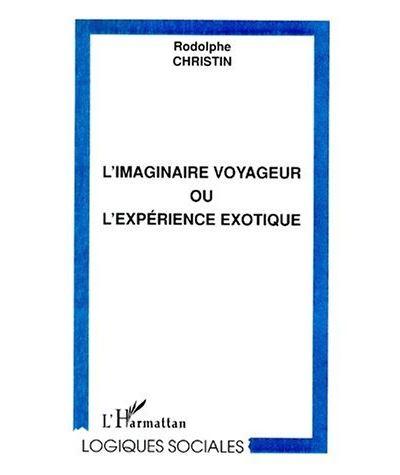 Imaginaire voyageur ou l'experience exotique
