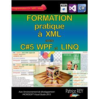 Formation Pratique A Xml Avec C 5 Wpf Et Linq Poche