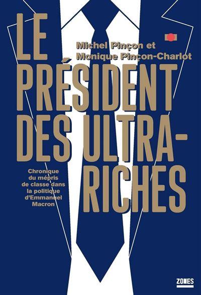 Le président des ultra-riches - Chronique du mépris de classe dans la politique d'Emmanuel Macron - 9782355221408 - 9,99 €