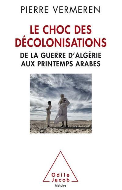 Le Choc des décolonisations - De la guerre d'Algérie aux printemps arabes - 9782738164773 - 18,99 €