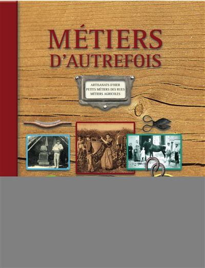Metiers d autrefois v2 2e edition artisanats d hier petits metiers de rues